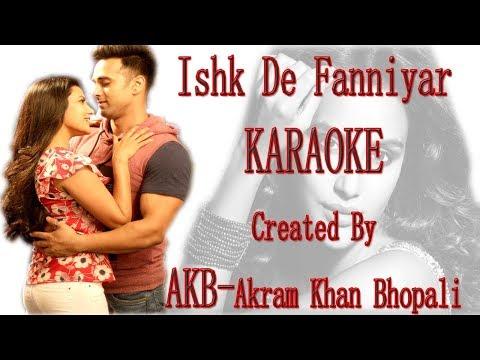 Ishq De Fanniyar Karaoke | Fukrey Returns | AKB | Akram Khan Bhopali