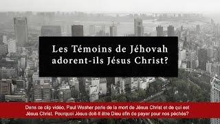 LES TÉMOINS DE JEHOVAH ADORENT-ILS JÉSUS-CHRIST ?