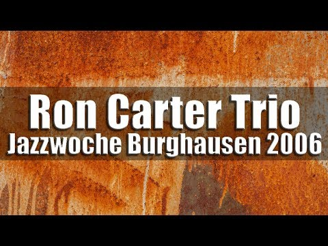 Ron Carter Trio – Jazzwoche Burghausen 2006
