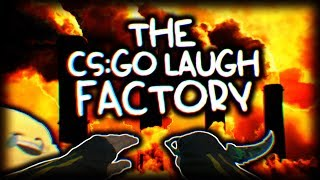 THE CS:GO LAUGH FACTORY