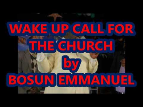 WAKE UP CALL FOR THE CHURCH By Pastor Bosun Emmanuel