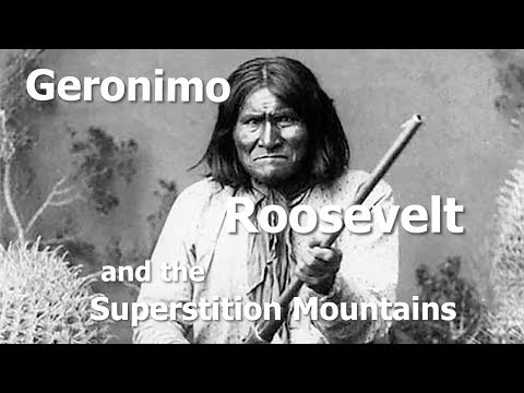 Geronimo...President  Roosevelt and the Superstition Mountains