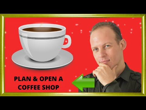 Coffee shop: how to write a business plan for a coffee shop & how to open a coffee shop