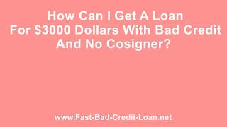 How Can I Get A Loan For $3000 Dollars With Bad Credit And No Cosigner