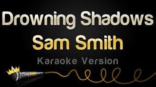 Video Sam Smith - Drowning Shadows (Karaoke Version) MP3, 3GP, MP4, WEBM, AVI, FLV April 2019