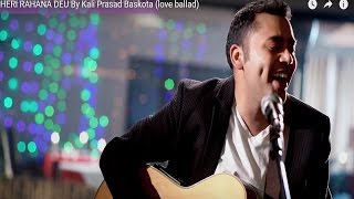 Video HERI RAHANA DEU  By Kali Prasad Baskota (love ballad) MP3, 3GP, MP4, WEBM, AVI, FLV Juni 2019