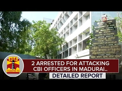 2-Arrested-for-attacking-CBI-Officers-in-Madurai-Detailed-Report-Thanthi-TV