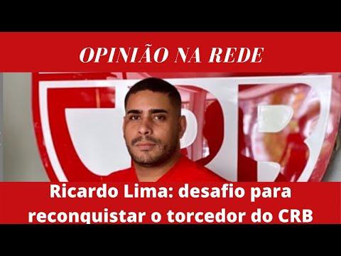 Opinião na Rede - Ricardo Lima e o desafio de reaproximar o torcedor do CRB