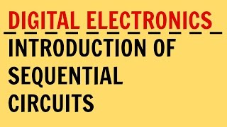 Digital Electronics | Lecture-28 |Introduction of Sequential Circuit