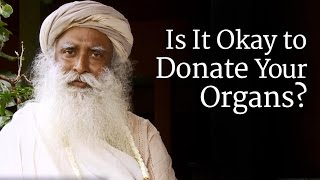 Is It Okay to Donate Your Organs? | Sadhguru