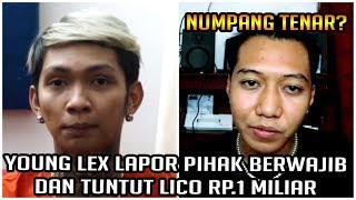 Video Young Lex Lapor Pihak Berwajib & Tuntut Lico Rp.1 Miliar (Apa Lico Hanya Numpang Tenar?) MP3, 3GP, MP4, WEBM, AVI, FLV Februari 2019
