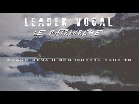 LEADER VOCAL | LE PATRIARCHE « Quand Demain Commencera Sans Toi » (Clip Officiel)