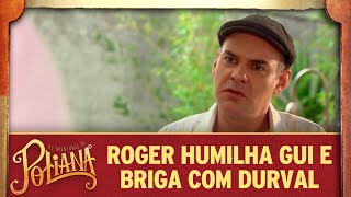 Roger humilha Guilherme e briga com Durval | As Aventuras de Poliana