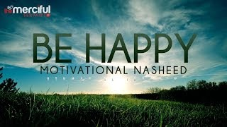 Video Be Happy - Motivational Nasheed - Othman Al Ibrahim MP3, 3GP, MP4, WEBM, AVI, FLV September 2019