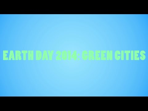 Earth Day 2014 - Green Cities