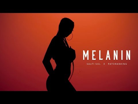 Sauti Sol - Melanin ft Patoranking (Official Music Video)