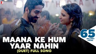 "A nostalgia trip. Love feels. This song perfectly describes the musings of a heart that has ever fallen in love. Here's Maana Ke Hum Yaar Nahin (Duet) - Full song  from the film 'Meri Pyaari Bindu'.Song Credits:Song: Maana Ke Hum Yaar Nahin (Duet)Singers: Sonu Nigam, Parineeti ChopraMusic: Sachin-JigarLyrics: Kausar MunirEnjoy & stay connected with us!► Subscribe to YRF: http://goo.gl/vyOc8o► Like us on Facebook: https://www.facebook.com/MeriPyaariBindu► Follow us on Twitter: https://twitter.com/MeriPyaariBindu► Follow us on Instagram: https://www.instagram.com/meripyaaribinduMovie Credits:Starring: Ayushmann Khurrana and Parineeti ChopraDirector: Akshay RoyProducer: Maneesh SharmaWritten By: Suprotim SenguptaMusic Director: Sachin-Jigar Lyricist: Kausar Munir, Priya Saraiya, VayuRelease Date: 12 May 2017Synopsis:Fed up with the lack of critical appreciation despite being a successful writer, Abhimanyu Roy (Ayushmann Khurrana) returns to his roots in Kolkata to write more meaningful literature and decides on an old-fashioned love story - which was now, 3 years in the making.This writers block is called Bindu (Parineeti Chopra). How do you contain this unpredictable, crazy, restless, larger than life, live wire in the pages of a book?As Abhi says ''You know when a song comes on and you just have to dance? Bindu was that song. That silly infectious joyful tune you couldn't get out of your head… even if you wanted to.""So where should he begin? Where should he end?But when Abhi stumbles across an old audio cassette of their favourite playlist, it sends Abhi down memory lane… and as he waltzes in and out of his past and present through the songs in the mixed tape, he finally faces reality and reconnects with his roots, with his family and his novel starts writing itself.Of course, life in its usual scheming manner surprises him yet again and changes the ending of his book and his life, as he once again finds himself being pulled back into the center of that crazy little thing called love.He realizes, that love, is neither time- nor place-dependent….All we need is the right person next to us and of course the right soundtrack."