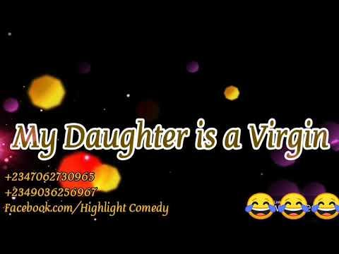 My Daughter is a Virgin (Highlight Comedy)  Vs (Xploit Comedy)