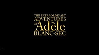 Watch The Extraordinary Adventures of Adèle Blanc-Sec (2010) Online Free Putlocker