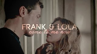 Frank   Lola   Come To Me Now