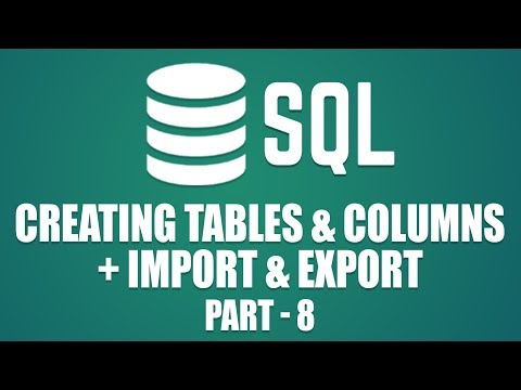 How to Create Tables \u0026 Columns in MySQL | Importing \u0026 Exporting in MySQL | Part 8