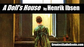 A DOLL'S HOUSE By Henrik Ibsen - FULL AudioBook