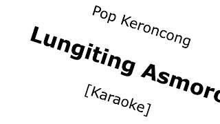 Video Lungiting Asmoro (Pop Keroncong Karaoke No Vokal) MP3, 3GP, MP4, WEBM, AVI, FLV Agustus 2018