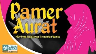 Video Pamer Aurat | 300 Dosa yang Diremehkan Wania | Ust. Zulkifli Muhammad Ali, Lc, MA. MP3, 3GP, MP4, WEBM, AVI, FLV Desember 2018