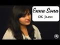 Enna Sona | Female Cover - Ramya Ramkumar | OK Jaanu | Arijit Singh