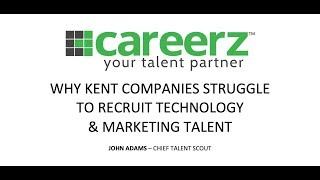 Why Kent Companies Struggle to Recruit Technology & Marketing Talent