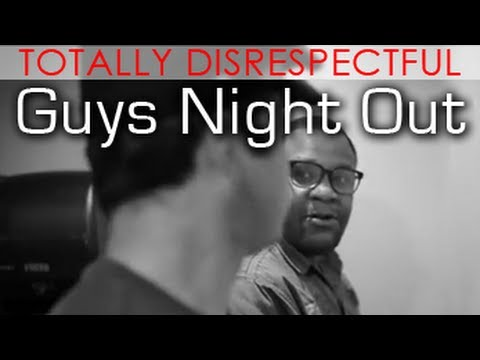 Totally Disrespectful - Guys Night Out - @MrNateJackson