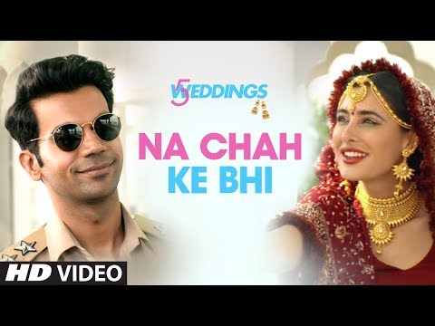 Na Chah Ke Bhi – 5 Weddings (2018) Movie Song