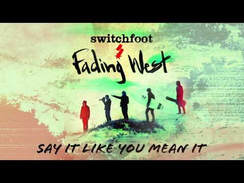 Switchfoot - Say It Like You Mean It [Official Audio]