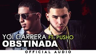 Yoi Carrera - Obstinada (feat. Pusho)