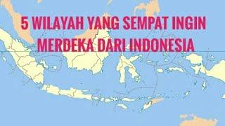 Video 5 Wilayah Yang Sempat Ingin Merdeka Dari Indonesia MP3, 3GP, MP4, WEBM, AVI, FLV Desember 2018
