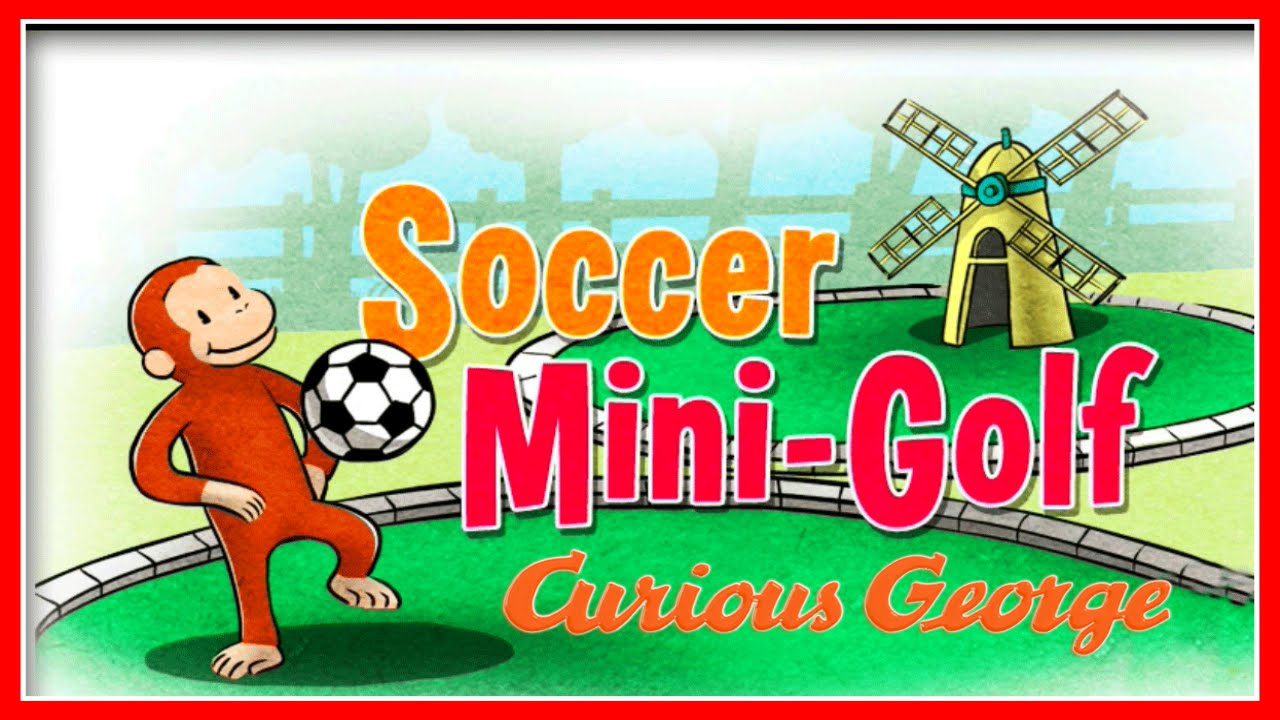 ♡ Curious George / Jorge el Curioso – Soccer Mini Golf – Video Game For Kids English