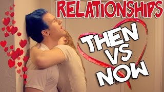 RELATIONSHIPS: THEN VS NOW
