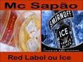 Mc sapão red label ou ice