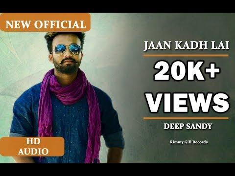 Video Jaan Kadh Lai (Lyrical Audio) Deep Sandy   Punjabi Lyrical Audio 2017   Rimmy Gill Records download in MP3, 3GP, MP4, WEBM, AVI, FLV January 2017