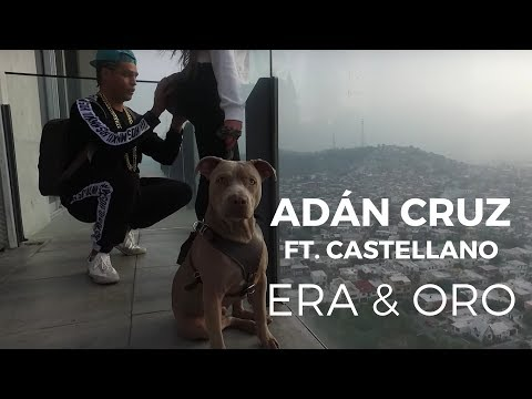 Adán Cruz ft. Castellano - Era & Oro (Video Oficial)