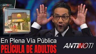 Película para ADULTOS en Plena Vía Pública – #Antinoti Septiembre 24 2018