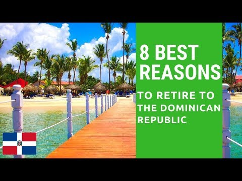 8 Best reasons to retire to the Dominican Republic.  Living in the Dominican Repulblic
