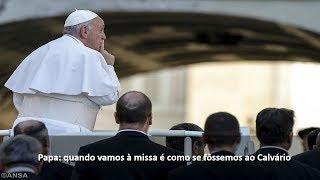 """""""Ir à Missa é como ir ao Calvário"""""""