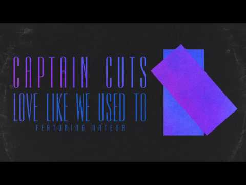 Captain Cuts - Love Like We Used To ft. Nateur