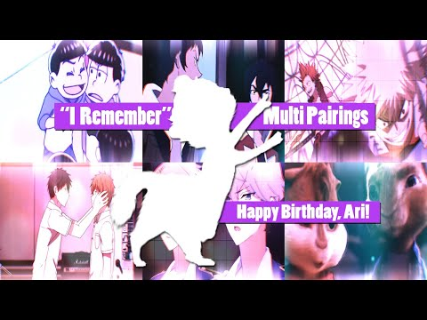 [Multicouples Pairings] I Remember - (AMV) [Happy Birthday, to my best friend 🥳]