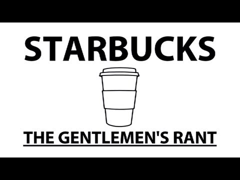rant - the gentlemen's take on starbucks. subscribe: http://youtube.com/jle merch: http://thegentlemensrant.spreadshirt.com twitter: http://twitter.com/johnelerick ...