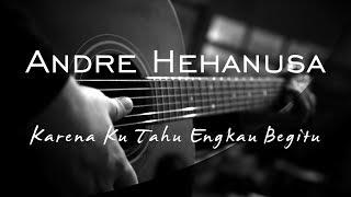Karena Ku Tahu Engkau Begitu - Andre Hehanusa ( Acoustic Karaoke )