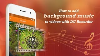 How to add background music to videos with DU Recorder- best screen recorder for Android