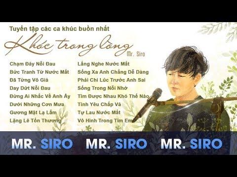 Tuyển tập các ca khúc buồn nhất của Mr. Siro - Khóc trong lòng không nói ra mới xót xa - Thời lượng: 1 giờ, 18 phút.