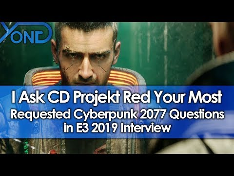 I Ask CD Projekt Red Your Most Requested Cyberpunk 2077 Questions in E3 2019 Interview